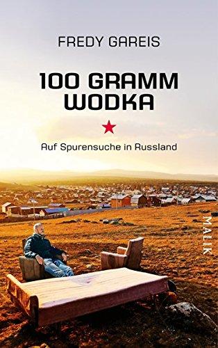 100 Gramm Wodka: Auf Spurensuche in Russland -
