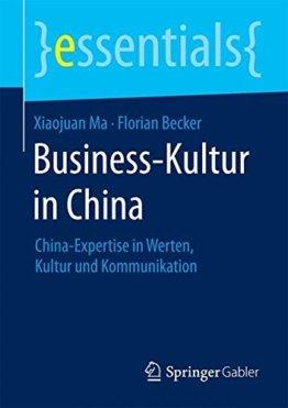 Business-Kultur in China: China-Expertise in Werten, Kultur und Kommunikation (essentials) - 1