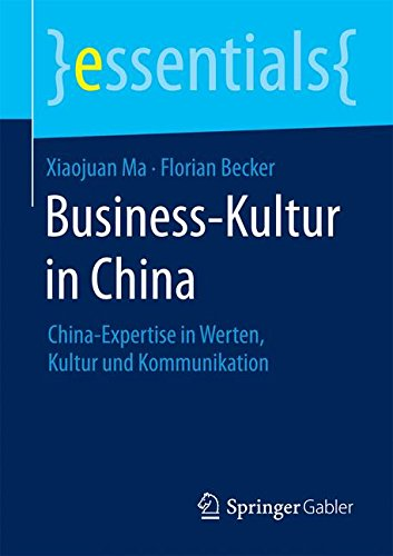 Business-Kultur in China: China-Expertise in Werten, Kultur und Kommunikation (essentials) - 1