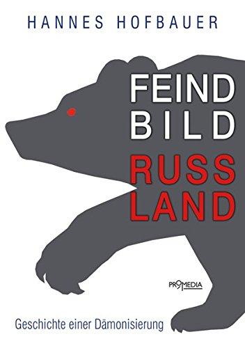 Feindbild Russland: Geschichte einer Dämonisierung (Edition Brennpunkt Osteuropa) -