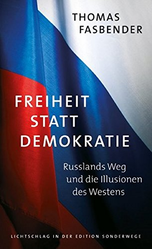 Freiheit statt Demokratie: Russlands Weg und die Illusionen des Westens -