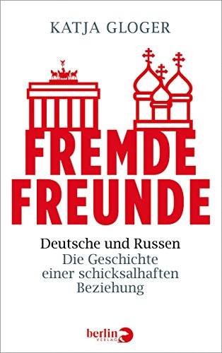 Fremde Freunde: Deutsche und Russen – Die Geschichte einer schicksalhaften Beziehung -