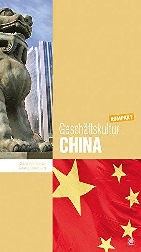Geschäftskultur China kompakt: Wie Sie mit chinesischen Geschäftspartnern, Kollegen und Mitarbeitern erfolgreich zusammenarbeiten (Geschäftskultur kompakt) -