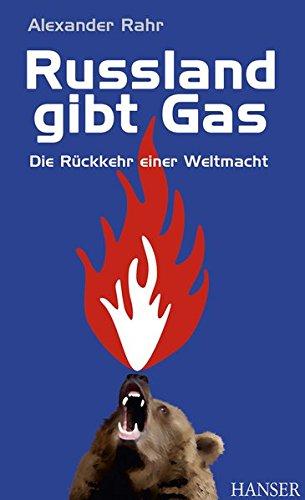 Russland gibt Gas: Die Rückkehr einer Weltmacht -