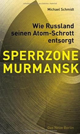 SPERRZONE MURMANSK: Wie Russland seinen Atom-Schrott entsorgt von Michael Schmidt