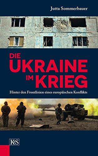 Die Ukraine im Krieg: Hinter den Frontlinien eines europäischen Konflikts -