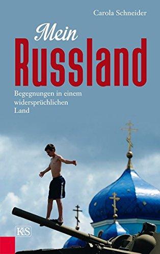 Mein Russland: Begegnungen in einem widersprüchlichen Land -